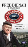 Foundries and Rolling Mills: Memories of Industrial Britain