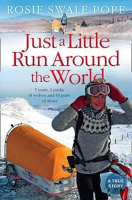 Just a Little Run Around the World by Rosie Swale Pope