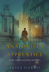 The Anatomist's Apprentice (Dr. Thomas Silkstone, #1)