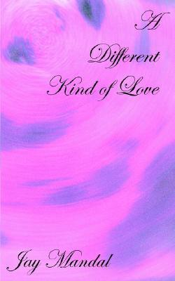 A Different Kind of Love by Jay Mandal
