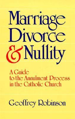 Marriage Divorce & Nullity: A Guide to the Annulment Process in the Catholic Church