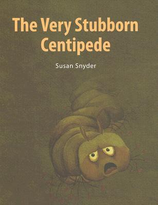 The Very Stubborn Centipede by Susan Snyder