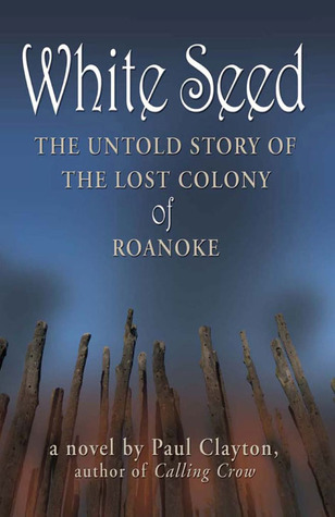 White Seed: The Untold Story of the Lost Colony of Roanoke