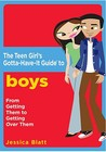 The Teen Girl's Gotta-Have-It Guide to Boys: From Getting Them to Getting Over Them!