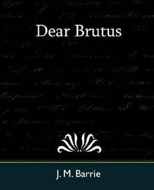 Dear Brutus by J.M. Barrie