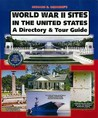 World War II Sites in the United States: A Directory & Tour Guide
