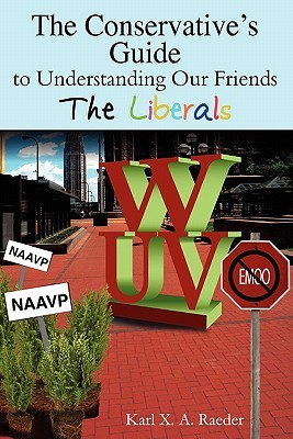 The Conservative's Guide to Understanding Our Friends the Lib... by Karl X.A. Raeder