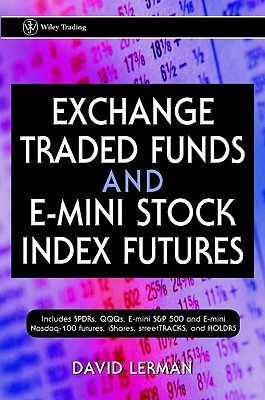 Exchange Traded Funds And E Mini Stock Index Futures by David Lerman