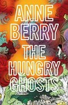 The Hungry Ghosts by Anne Berry