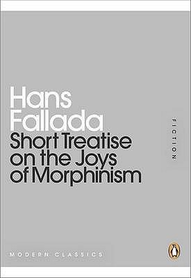 A Short Treatise on the Joys of Morphinism by Hans Fallada
