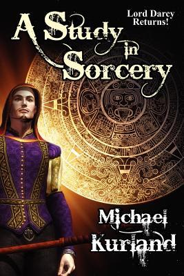 A Study in Sorcery: A Lord Darcy Novel