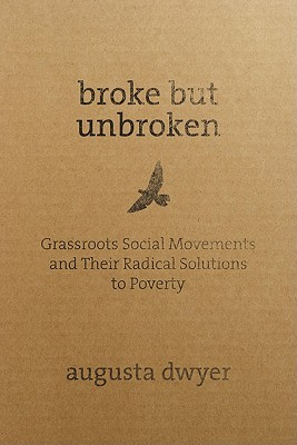 Broke But Unbroken: Grassroots Social Movements And Their Radical Solutions To Poverty
