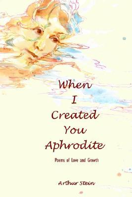 When I Created You Aphrodite  by  Arthur A. Stein