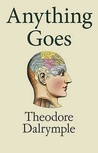 Anything Goes. Theodore Dalrymple