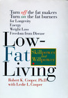 Low-Fat Living: Turn Off the Fat-Makers Turn on the Fat-Burners for Longevity Energy Weight Loss Freedom from Disease