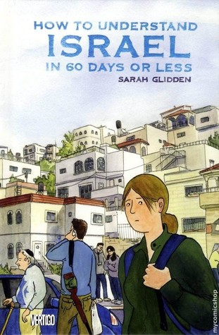 How to Understand Israel in 60 Days or Less. by Sarah Glidden