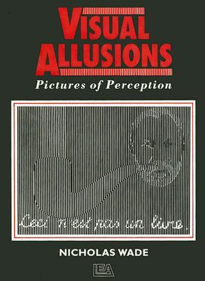 Visual Allusions: Pictures of Perception Nicholas Wade