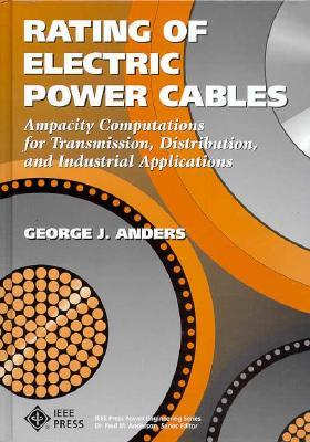 Rating Of Electric Power Cables: Ampacity Computations For Transmission, Distribution, And Industrial Applications