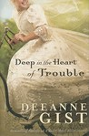 Deep in the Heart of Trouble by Deeanne Gist