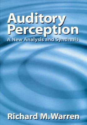 Auditory Perception: A New Analysis and Synthesis  by  Richard M. Warren