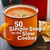 50 Simple Soups for the Slow Cooker