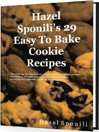 Hazel Sponili's 29 Easy To Bake Cookie Recipes by Hazel Sponili