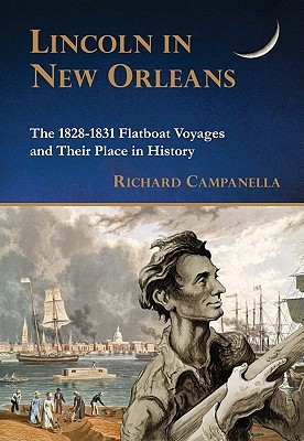 Lincoln in New Orleans: The 1828-1831 Flatboat Voyages and Their Place in History