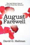 August Farewell: The Last Sixteen Days of a Thirty-Three-Year Romance