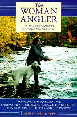 The Woman Angler: An Introductory Handbook for Women Who Want to Fish