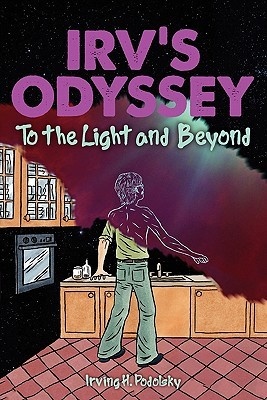 Irv's Odyssey: To the Light and Beyond (Book Two)