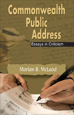 Commonwealth Public Address: Essays In Criticism  by  Marian B. McLeod