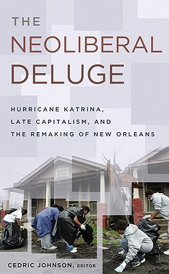 The Neoliberal Deluge: Hurricane Katrina, Late Capitalism, and the Remaking of New Orleans