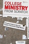College Ministry from Scratch: A Practical Guide to Start and Sustain a Successful College Ministry