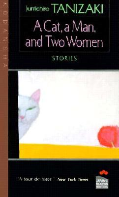 A Cat, a Man, and Two Women by Jun'ichirō Tanizaki