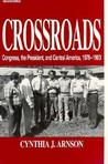 Crossroads: Congress, the President, and Central America, 1976-1992