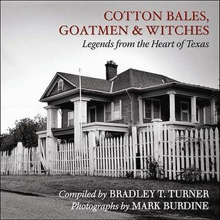 Cotton Bales, Goatmen & Witches by Bradley T. Turner