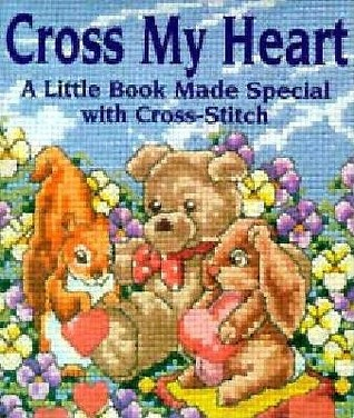Cross My Heart: A Little Book Made Special With Cross Stitch