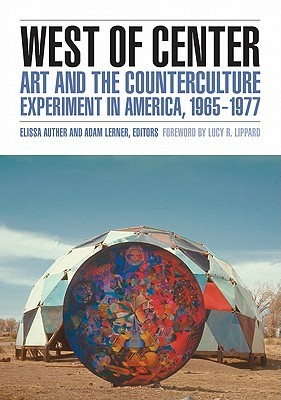 West of Center: Art and the Counterculture Experiment in America, 1965�1977