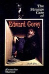 Strange Case of Edward Gorey by Alexander Theroux