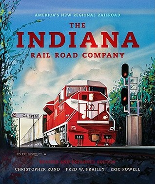 The Indiana Rail Road Company by Christopher Rund