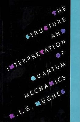 The Structure and Interpretation of Quantum Mechanics by R.I.G. Hughes