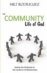 The Community Life of God by Milt Rodriguez