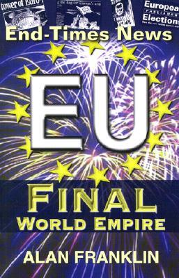 End-Times News Eu Finala World Empire by Alan Franklin