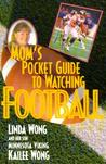 Mom's Pocket Guide to Watching Football
