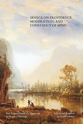 Seneca on Providence, Moderation, and Constancy of Mind  by  Keith Seddon
