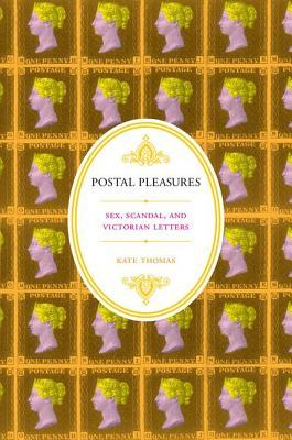 Free download Postal Pleasures: Sex, Scandal, and Victorian Letters PDF by Kate Thomas