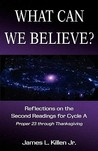 What Can We Believe? Reflections on the Second Readings for Cycle a Proper 23 Through Thanksgiving