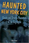 Haunted New York City: Ghosts and Strange Phenomena of the Big Apple