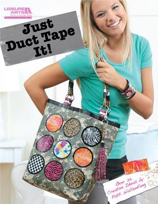 Just Duct Tape It! by Patti Wallenfang