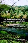 Tall Tales and Superstitions of a West Virginia Mountain Girl